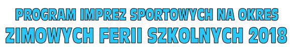 Program Imprez Sportowych - Ferie 2018r