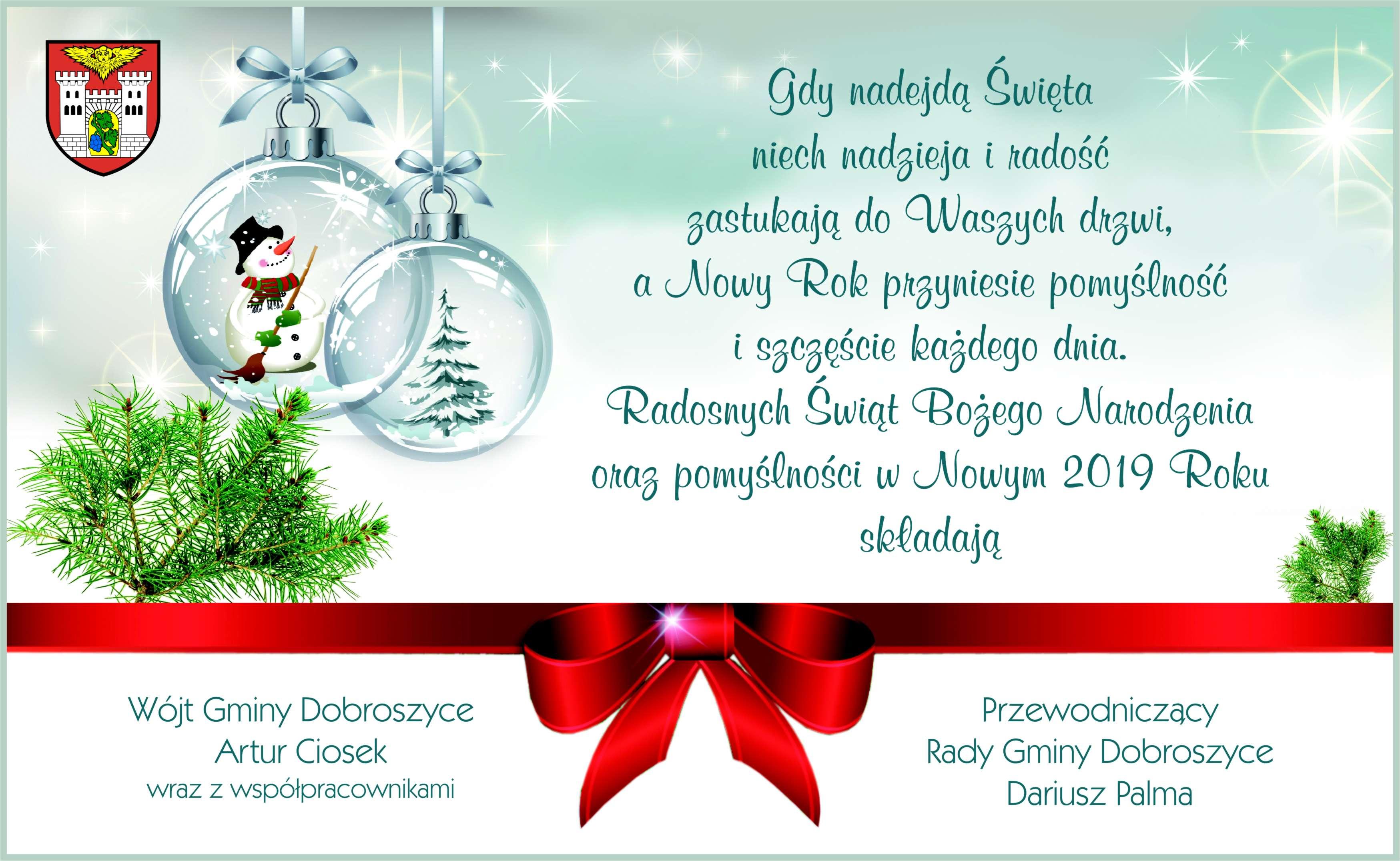 Drodzy Mieszkańcy Gminy Dobroszyce! Składamy Państwu najlepsze życzenia z okazji zbliżających się Świąt Bożego Narodzenia Artur Ciosek Wójt Gminy Dobroszyce i Dariusz Palma Przewodniczący Rady Gminy Dobroszyce